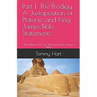 Part 1;  The Prodigy: A Juxtaposition of Platonic and King James Bible Statements: Part 1; Plato Is All Over Your King James Version Bible (Part 1; Plato And The AVB/KJV, Band 1)