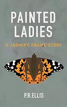 Painted Ladies: A Jasmine Frame Story by [Ellis, P. R.]