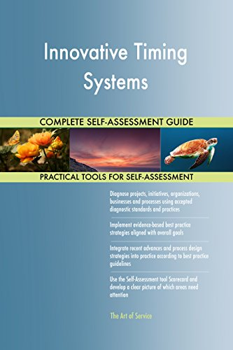 Innovative Timing Systems All-Inclusive Self-Assessment - More than 680 Success Criteria, Instant Visual Insights, Comprehensive Spreadsheet Dashboard, Auto-Prioritized for Quick Results (Timing-system)