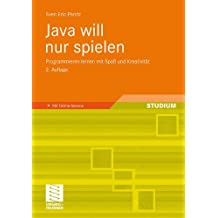 Java will nur spielen: Programmieren lernen mit Spaß und Kreativität (German Edition)