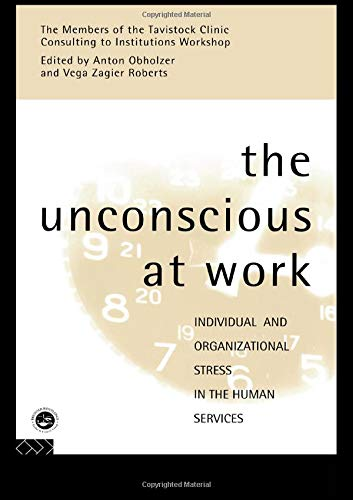 The Unconscious at Work: Individual and Organizational Stress in the Human Services por Anton Obholzer