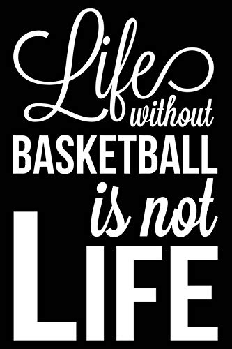 Life Without Basketball Is Not Life: Basketball Journal, Blank Lined Notebook for Kids and Teens