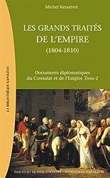 Les grands traités de l'Empire : de l'Empire au Grand Empire (1804-1810) : Documents diplomatiques du Consulat et de l'Empire Tome 2