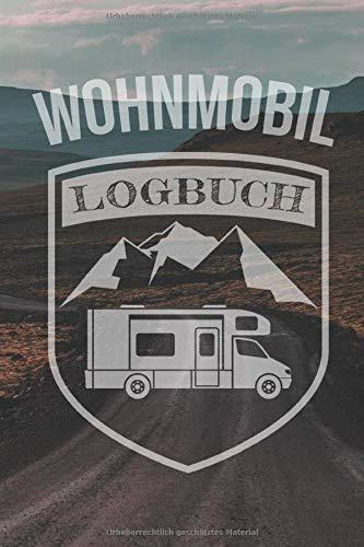 Wohnmobil Logbuch: Camping Wohnwagen Reisetagebuch - Camper Wohnmobil Reise Buch - Reisemobil Tagebuch Journal - Caravan Notizbuch