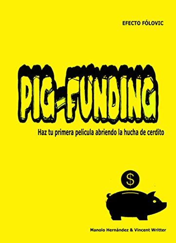 PIG-FUNDING: Como hacer tu primera película, abriendo la hucha de cerdito.