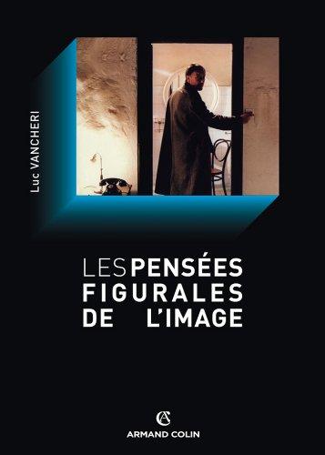 Les pensées figurales de l'image (Cinéma / Arts Visuels) par Luc Vancheri