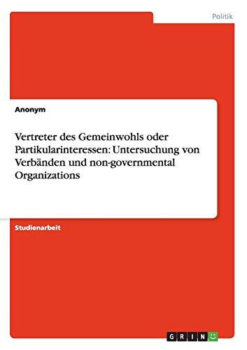 Vertreter des Gemeinwohls oder Partikularinteressen: Untersuchung von Verbänden und non-governmental Organizations