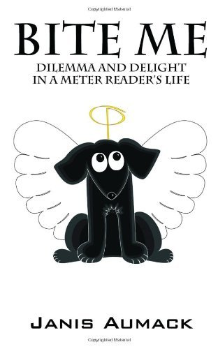 Bite Me: Dilemma and Delight in a Meter Reader's Life by Janis Aumack (2011-09-19)