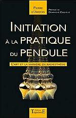 Initiation à la pratique du pendule - L'art et la manière en radiesthésie de Pierre D'Arzon