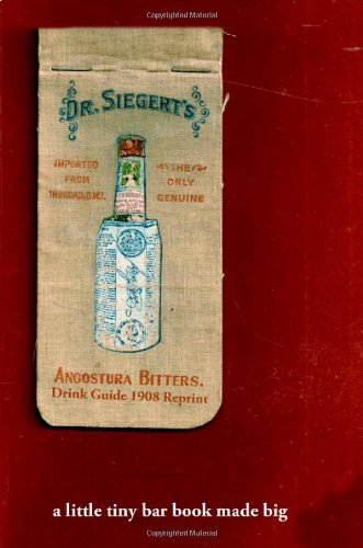 Angostura Bitters Drink Guide- 1908 Reprint: A Little Tiny Bar Book Made Big