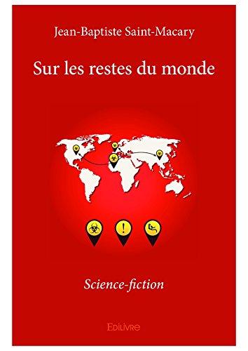 Sur les restes du monde: Science-fiction (Collection Classique) par Jean-Baptiste Saint-Macary
