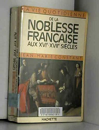 La vie quotidienne de la noblesse française aux XVIe et XVIIe siècles