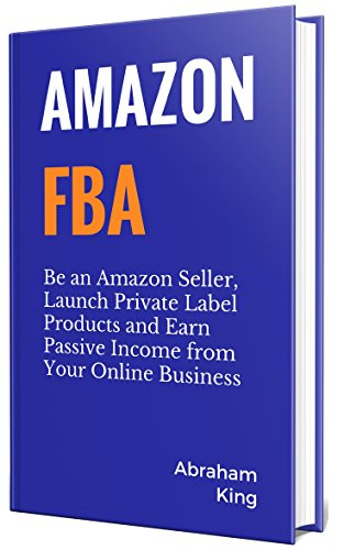 Amazon FBA 2019: Be an Amazon Seller, Launch Private Label Products and Earn Passive Income From Your Online Business (English Edition)