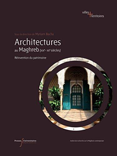Architectures au Maghreb (XIXe-XXesiècles): Réinvention du patrimoine