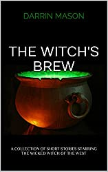 THE WITCH'S BREW: A Collection of Short Stories Starring the Wicked Witch of the West (English Edition)