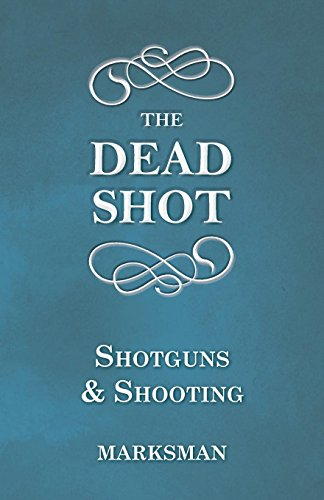 The Dead Shot - Shotguns and Shooting -