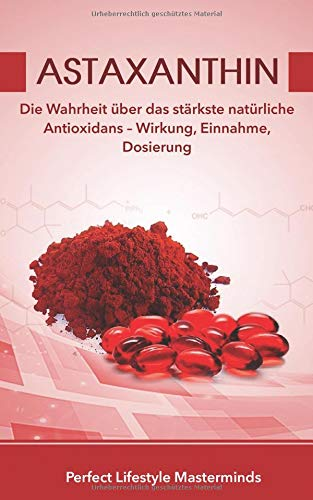 Astaxanthin: Die Wahrheit über das stärkste natürliche Antioxidans – Wirkung, Einnahme, Dosierung