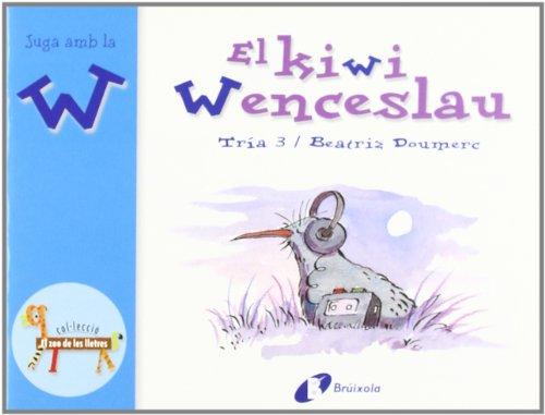 El kiwi Wenceslao (w): Juga amb la w (Catalá - A Partir De 3 Anys - Llibres Didàctics - Zoo De Les Lletres) por Beatriz Doumerc