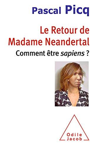 Le Retour de Madame Neandertal: Comment être sapiens ?