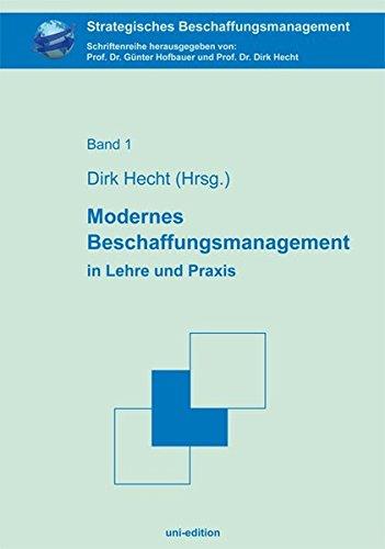 Modernes Beschaffungsmanagement in Lehre und Praxis (Strategisches Beschaffungsmanagement)