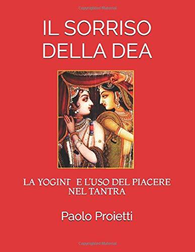 il sorriso della dea: la yoginī e l 'uso del piacere nel tantra