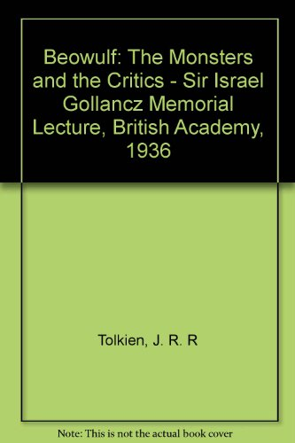 Beowulf: The Monsters and the Critics - Sir Israel Gollancz Memorial Lecture, British Academy, 1936