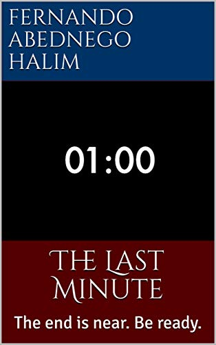 The Last Minute: The end is near. Be ready. (English Edition)