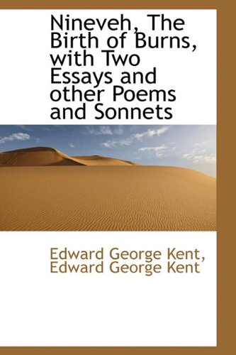 Nineveh, the Birth of Burns, with Two Essays and Other Poems and Sonnets
