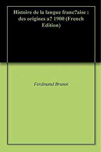Histoire de la langue française : des origines à 1900 pdf