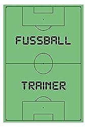 Fussball Trainer: Das ultimative Trainerheft mit Spielfeld und Notizfelder auf jeder Doppelseite. 120 Seiten