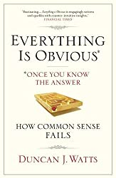Everything is Obvious: Why Common Sense is Nonsense by Duncan J. Watts (2012-03-01)