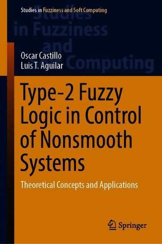 Type-2 Fuzzy Logic in Control of Nonsmooth Systems: Theoretical Concepts and Applications (Studies in Fuzziness and Soft Computing, Band 373)