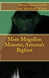 More Mogollon Monster, Arizona's Bigfoot by Susan Farnsworth (2011-12-10)