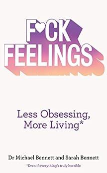 F*ck Feelings: Less Obsessing, More Living par [Bennett, Dr. Michael, Bennett, Sarah]