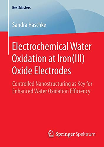 Electrochemical Water Oxidation at Iron(III) Oxide Electrodes: Controlled Nanostructuring as Key for Enhanced Water Oxidation Efficiency (BestMasters) -