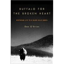 Buffalo for the Broken Heart: Restoring Life to a Black Hills Ranch by Dan O'Brien (2001-08-28)