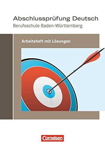 Abschlussprüfung Deutsch - Berufsschule Baden-Württemberg: Arbeitsheft mit Lösungen (Neubearbeitung 2017)