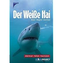 Der weiße Hai: Abenteuer, Fakten, Faszination
