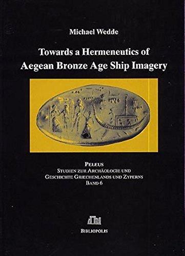 Towards a Hermeneutics of Aegean Bronze Age Ship Imagery (PELEUS / Studien zur Archäologie und Geschichte Griechenlands und Zyperns, Band 6)