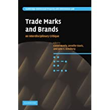 Trade Marks and Brands: An Interdisciplinary Critique (Cambridge Intellectual Property and Information Law)