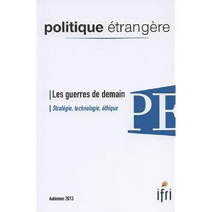 Les guerres de demain - Stratégie, technologie, éthique (Politique étrangère 3/2013)