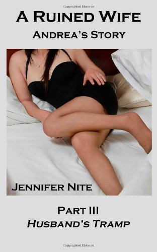 A Ruined Wife; Andrea's Story Part II: Seduced Tramp by Mrs Jennifer Nite (1-Apr-2011) Paperback