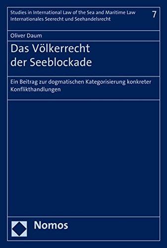 Das Völkerrecht der Seeblockade: Ein Beitrag zur dogmatischen Kategorisierung konkreter Konflikthandlungen (Studies in International Law of the Sea ... Seerecht und Seehandelsrecht, Band 7)