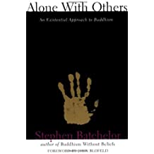 Alone with Others: An Existential Approach to Buddhism (Grove Press Eastern Philosophy and Literature) by Stephen Batchelor (1994-02-01)