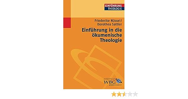 Einfuhrung In Die Okumenische Theologie Amazon De Nussel Friederike Sattler Dorothea Bucher
