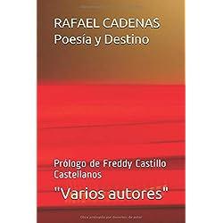 RAFAEL CADENAS Poesía y Destino: Prólogo de Freddy Castillo Castellanos