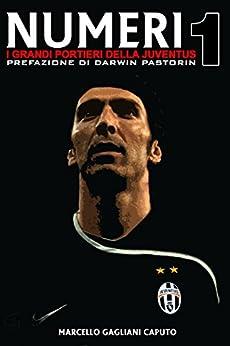 Numeri 1 - I grandi portieri della Juventus (Italian Edition) by [Gagliani Caputo, Marcello]