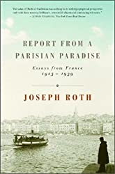 Report from a Parisian Paradise: Essays from France, 1925-1939 by Joseph Roth (2003-12-01)