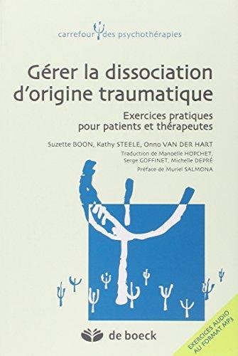 Gerer la Dissociation Liee aux Traumatismes Exercices Pratiques pour Patients et Therapeutes