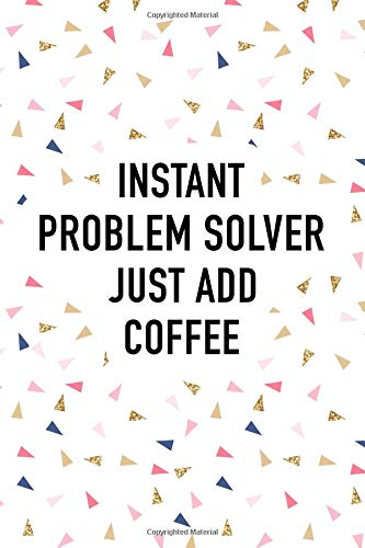 Instant Problem Solver Just Add Coffee: A 6x9 Inch Matte Softcover Journal Notebook With 120 Blank Lined Pages And A Caffeine Lover Cover Slogan por GetThread Confetti Journals